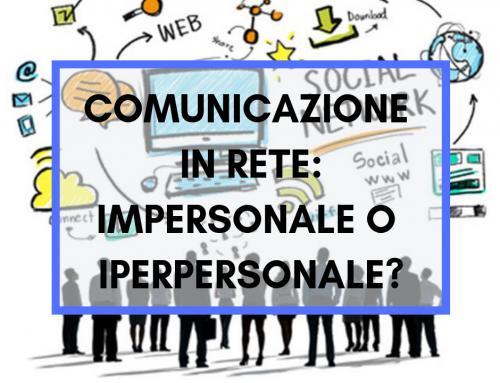 Comunicazione in rete: impersonale o iperpersonale?