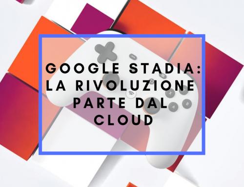 Google Stadia: La Rivoluzione parte dal Cloud