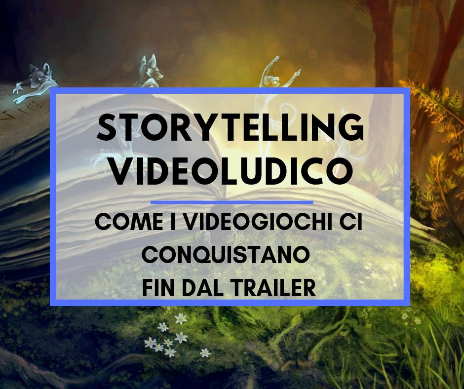 Storytelling videoludico: come i videogiochi ci conquistano fin dal trailer