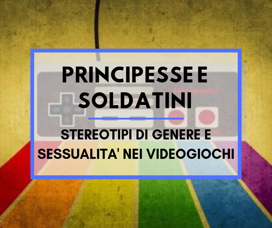 Principesse e soldatini: Stereotipi di genere e sessualità nei videogiochi