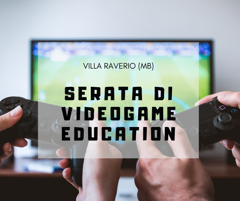 Serata di Videogame Education – Villa Raverio (MB)