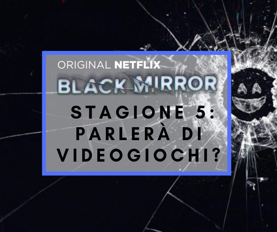 Black Mirror Stagione Cinque: Parlerà di videogiochi?