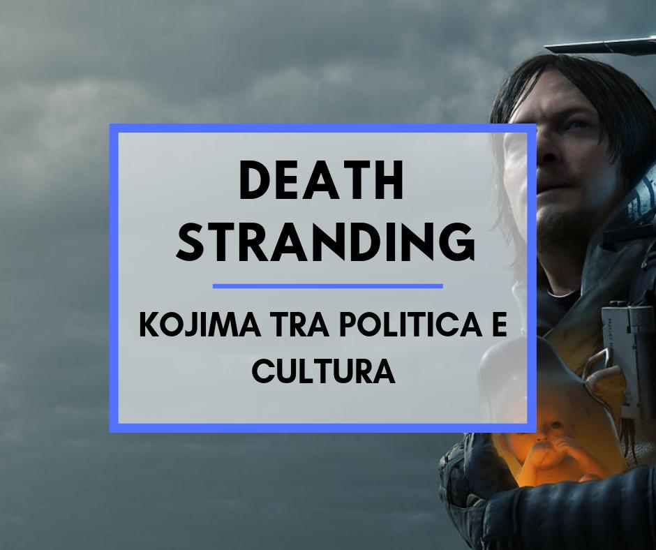 Death Stranding – Kojima tra politica e cultura
