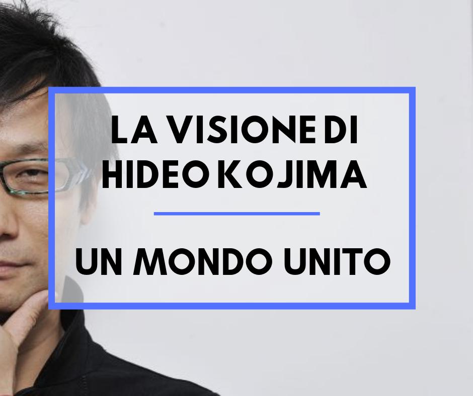 La visione di Hideo Kojima: un mondo unito.