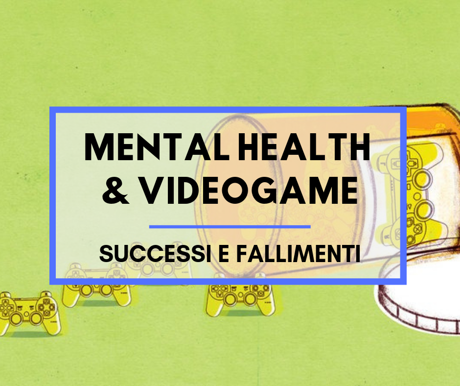 Mental Health & Videogame: successi e fallimenti
