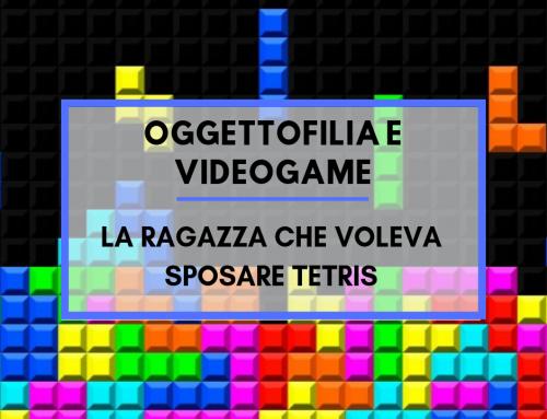 Oggettofilia e Videogame : La ragazza che voleva sposare Tetris