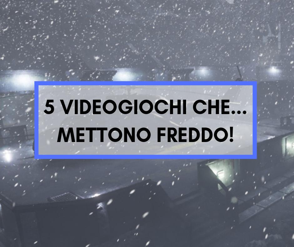 """5 videogiochi che """"mettono freddo""""!"""
