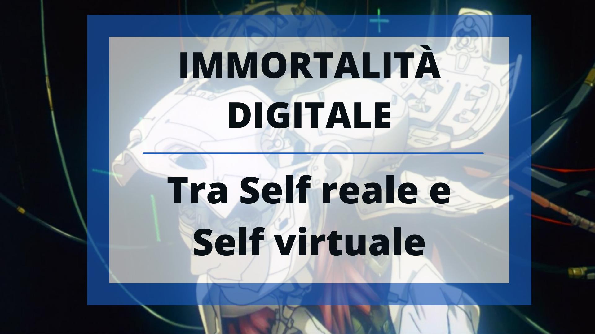 Copertina immortalità digitale tra self reale e self virtuale